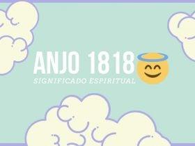 Anjo Número 1818   Significado Espiritual e 4 Mensagens Celestiais
