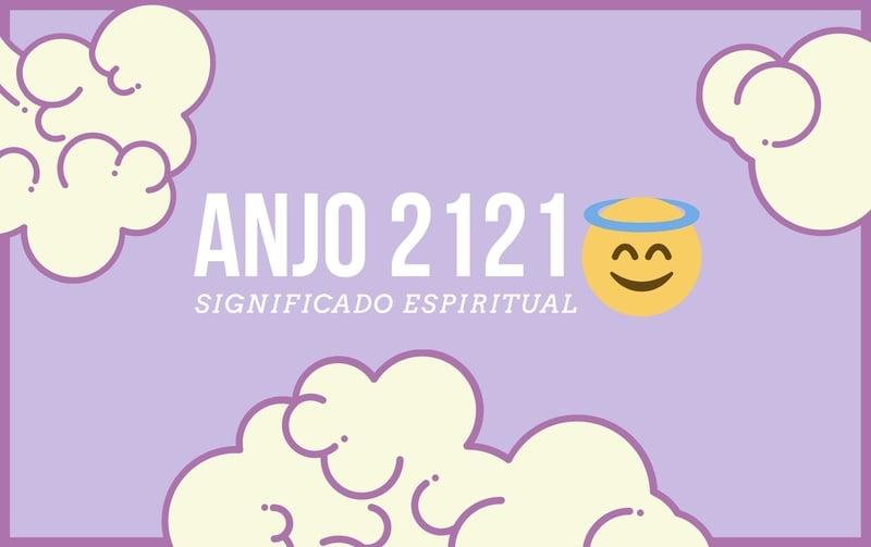 Anjo Número 2121 | Significado Espiritual e 5 Mensagens Secretas