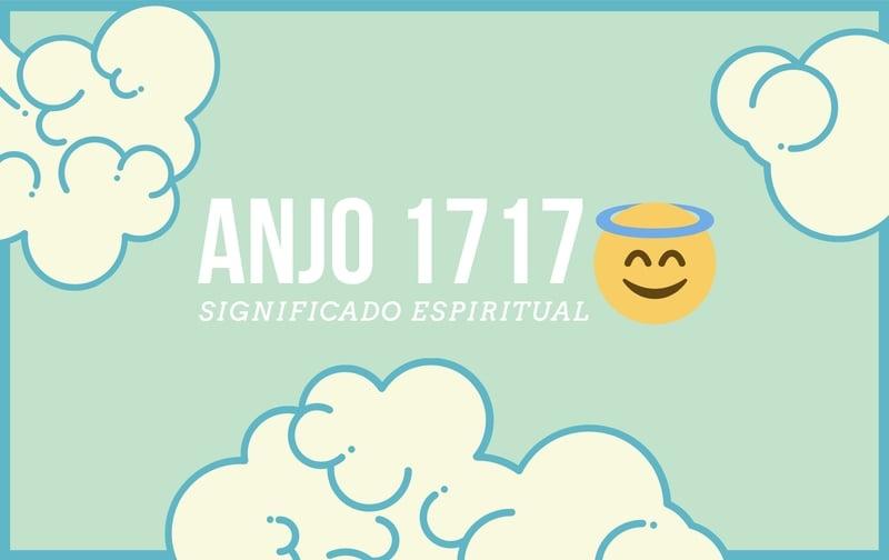 Anjo Número 1717 | Significado Espiritual e 5 Mensagens Secretas