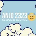Anjo Número 2323 | O Significado Espiritual e as 4 Dicas Angelicais
