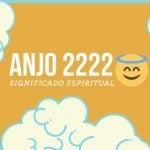 Anjo Número 2222| Significado Espiritual e 5 Sinais dos Céus