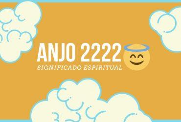 Anjo Número 2222  Significado Espiritual e 5 Sinais dos Céus