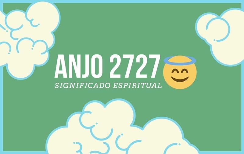 Anjo Número 2727 | Significado Espiritual e 5 Sinais dos Céus