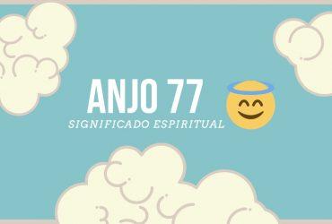 Anjo Número 77   Significado Espiritual e 7 Mensagens dos Anjos