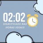 Horas Iguais 02:02   Significado Espiritual e Mensagem dos Anjos