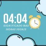 Horas Iguais 04:04 | Qual o seu significado espiritual?
