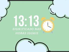Horas iguais 13:13 | Significado Angelical e Mensagens Secretas