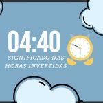 04:40 - Veja o Significado Espiritual nas Horas Invertidas!